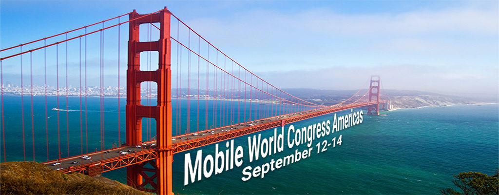 Mobile World Congress Americas:  Back in Business and Down to Business